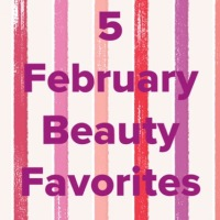 5 February Beauty Favorites